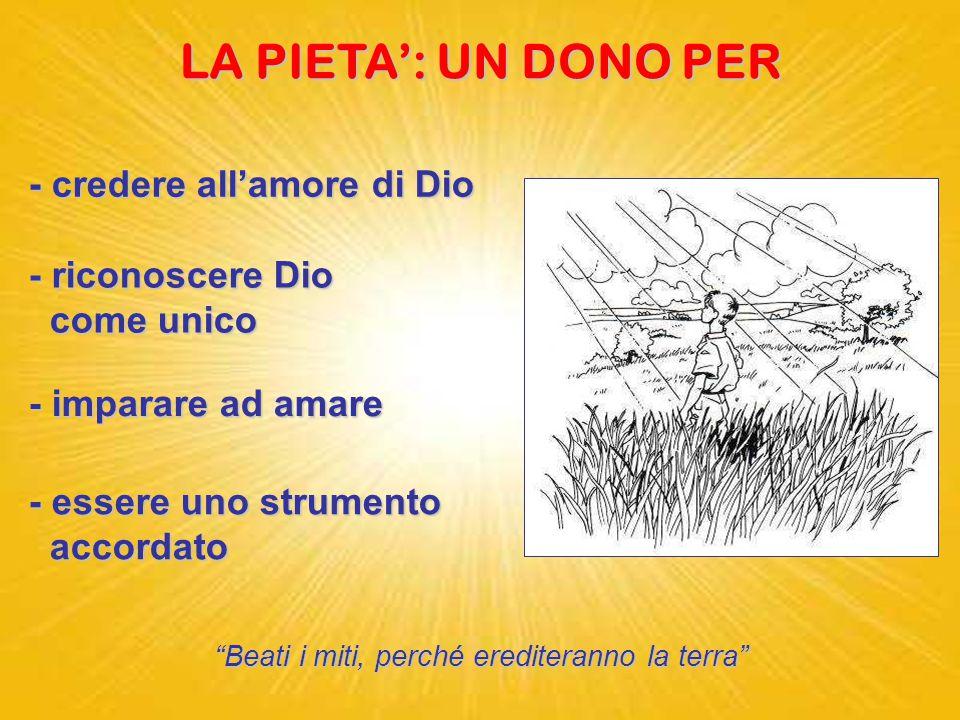 """PIETA' dal latino """"pietas"""" = amore dei figli verso il padre Voglio l'amore e non il sacrificio, la conoscenza di Dio più degli olocausti. Osea 6,6"""
