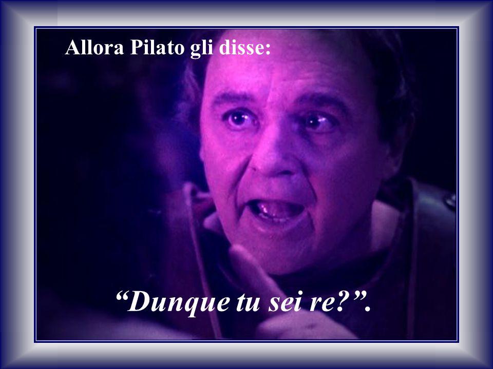 """Allora Pilato gli disse: """"Dunque tu sei re?""""."""