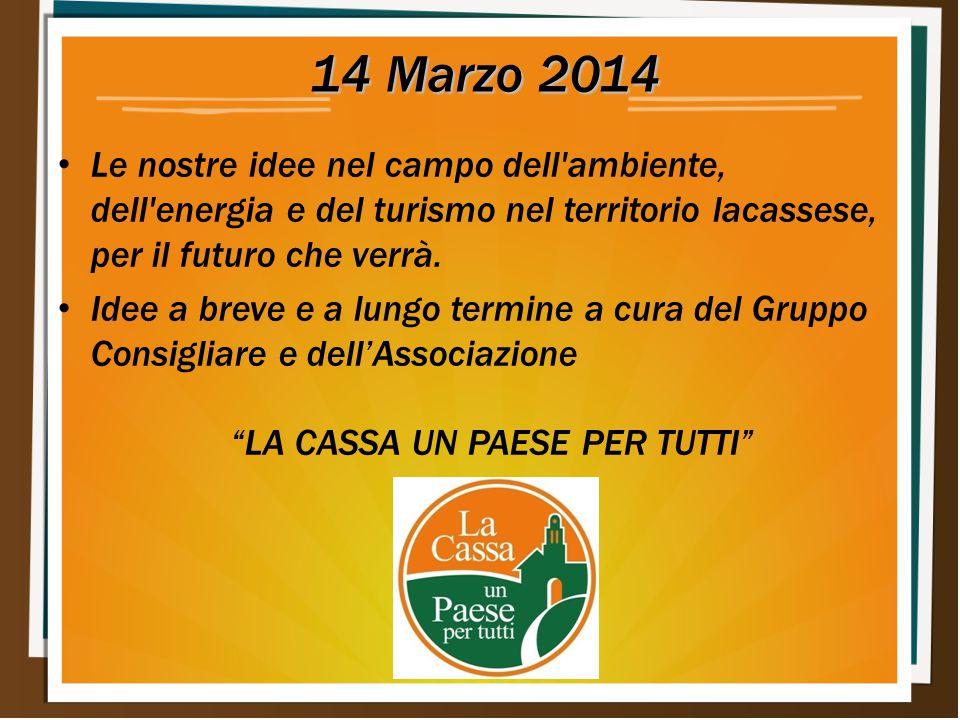 14 Marzo 2014 Le nostre idee nel campo dell'ambiente, dell'energia e del turismo nel territorio lacassese, per il futuro che verrà. Idee a breve e a l