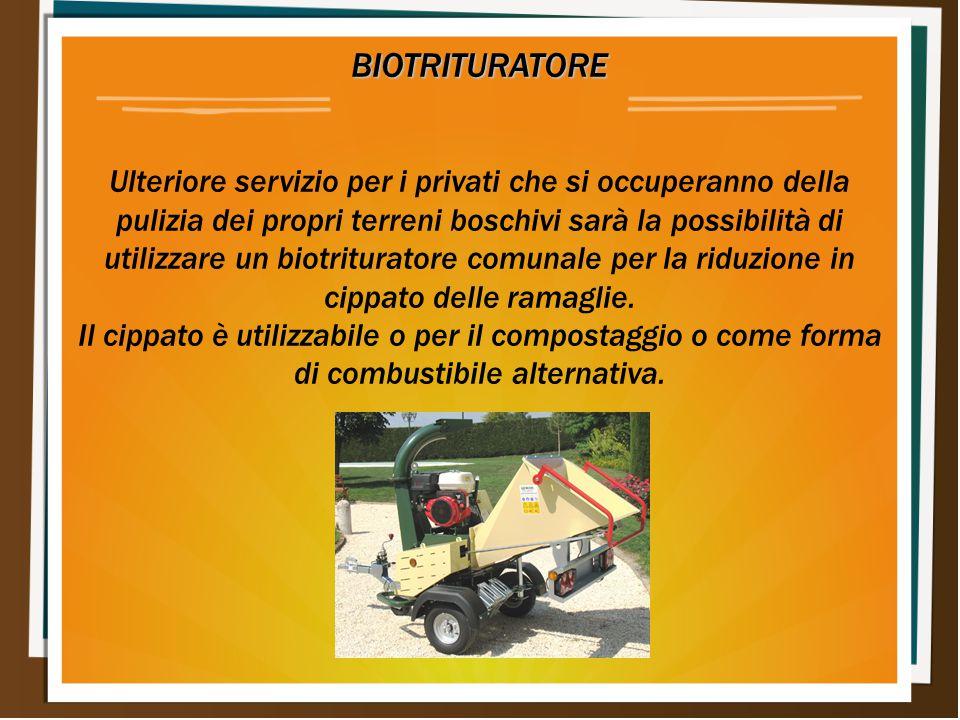 BIOTRITURATORE Ulteriore servizio per i privati che si occuperanno della pulizia dei propri terreni boschivi sarà la possibilità di utilizzare un biot