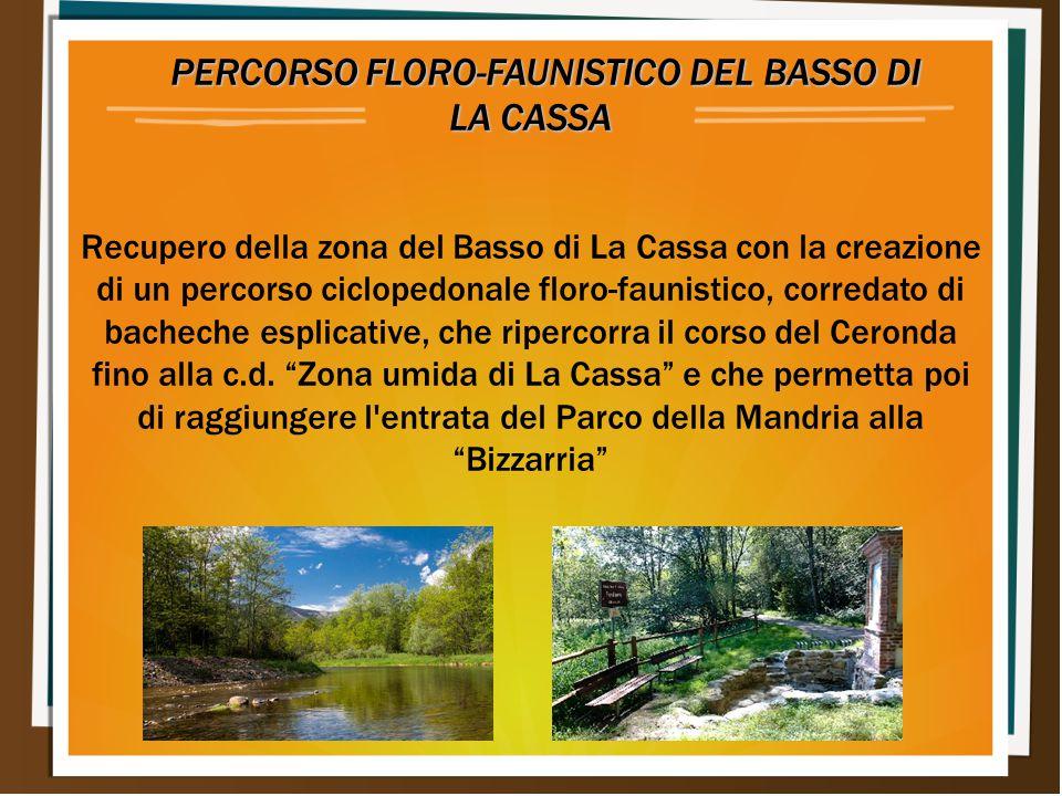 PERCORSO FLORO-FAUNISTICO DEL BASSO DI LA CASSA PERCORSO FLORO-FAUNISTICO DEL BASSO DI LA CASSA Recupero della zona del Basso di La Cassa con la creaz