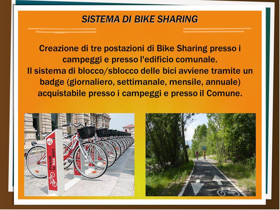 SISTEMA DI BIKE SHARING Creazione di tre postazioni di Bike Sharing presso i campeggi e presso l'edificio comunale. Il sistema di blocco/sblocco delle