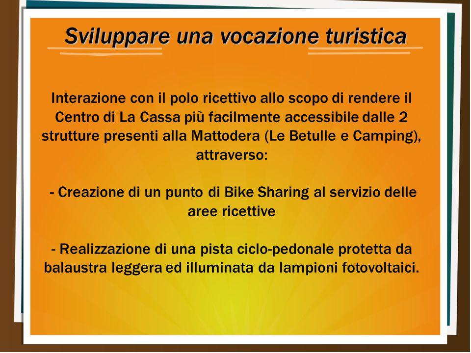Sviluppare una vocazione turistica Interazione con il polo ricettivo allo scopo di rendere il Centro di La Cassa più facilmente accessibile dalle 2 st