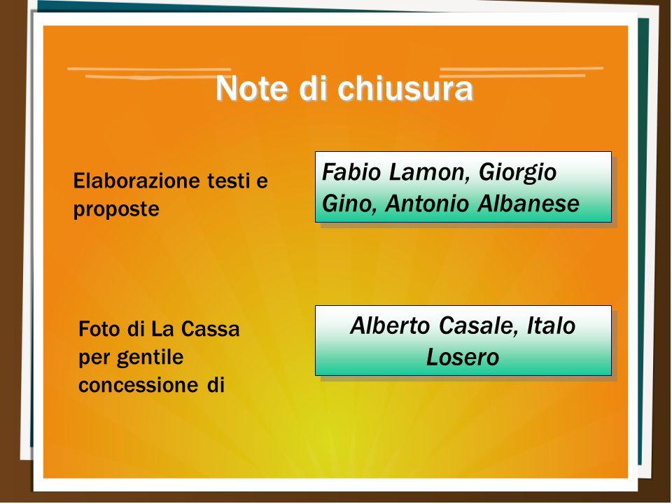Note di chiusura Elaborazione testi e proposte Foto di La Cassa per gentile concessione di Alberto Casale, Italo Losero Fabio Lamon, Giorgio Gino, Ant