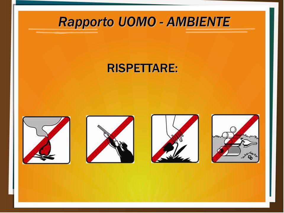 Rapporto UOMO - AMBIENTE RISPETTARE: