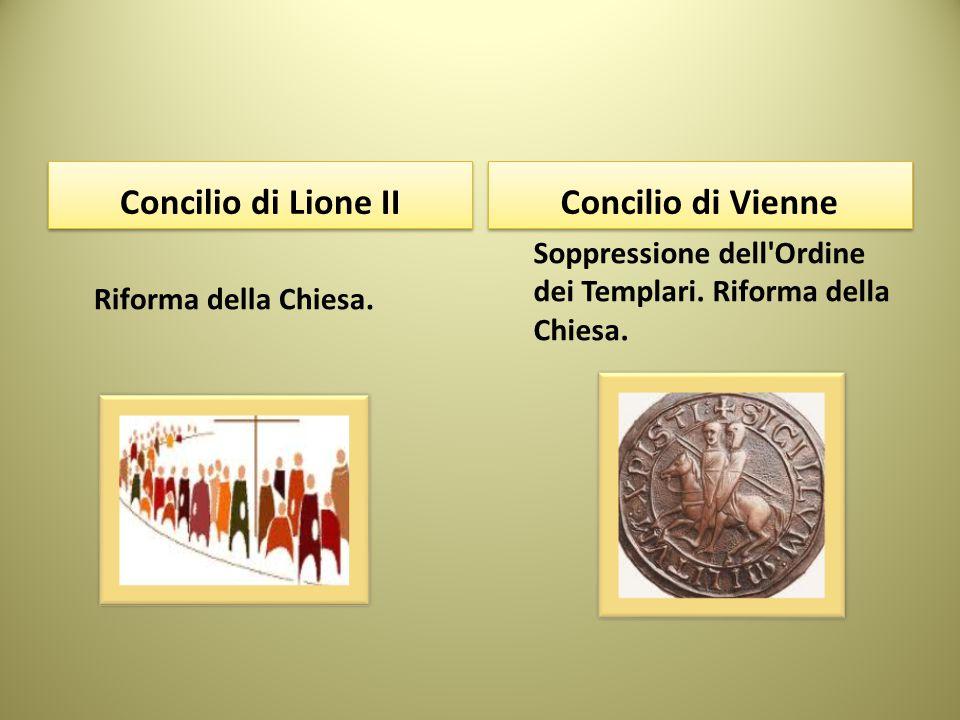 Concilio di Lione II Riforma della Chiesa. Concilio di Vienne Soppressione dell'Ordine dei Templari. Riforma della Chiesa.