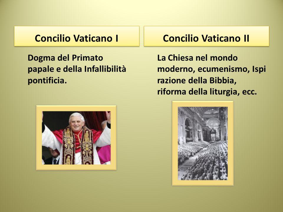 Concilio Vaticano I Dogma del Primato papale e della Infallibilità pontificia. Concilio Vaticano II La Chiesa nel mondo moderno, ecumenismo, Ispi razi