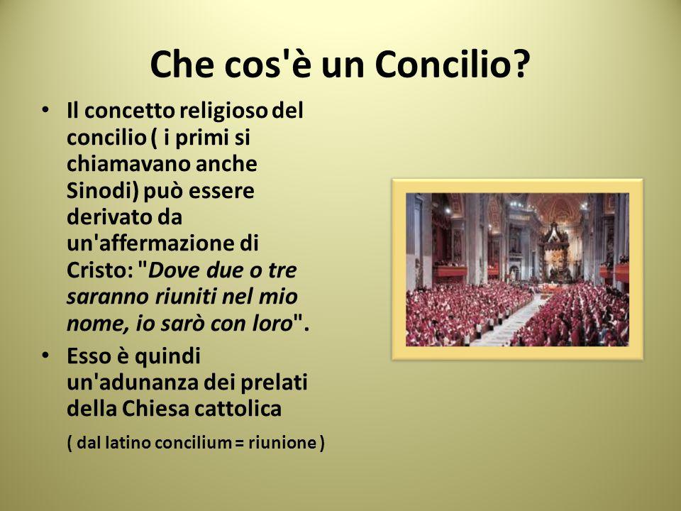 Che cos'è un Concilio? Il concetto religioso del concilio ( i primi si chiamavano anche Sinodi) può essere derivato da un'affermazione di Cristo: