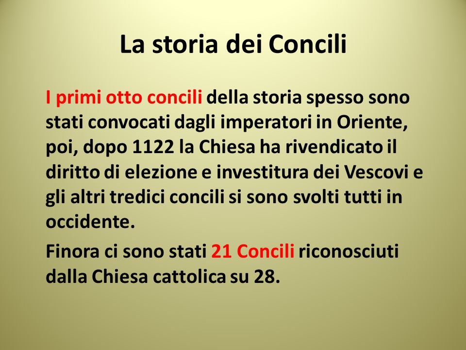 La storia dei Concili I primi otto concili della storia spesso sono stati convocati dagli imperatori in Oriente, poi, dopo 1122 la Chiesa ha rivendica