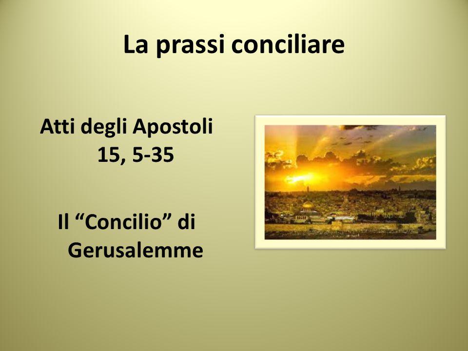 """La prassi conciliare Atti degli Apostoli 15, 5-35 Il """"Concilio"""" di Gerusalemme"""