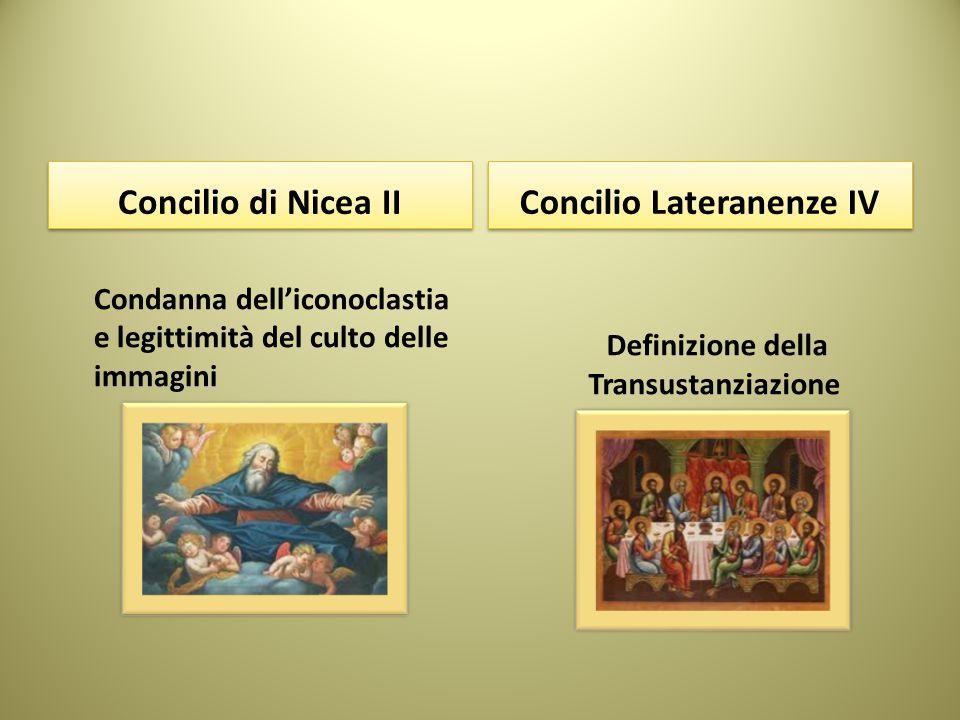Concilio di Nicea II Condanna dell'iconoclastia e legittimità del culto delle immagini Concilio Lateranenze IV Definizione della Transustanziazione