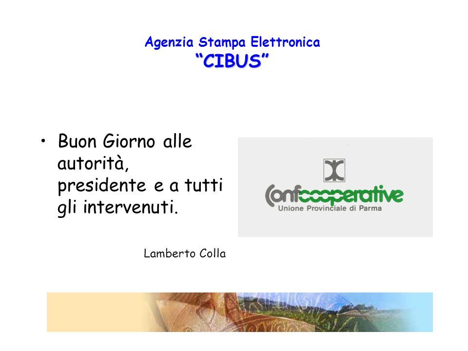 CIBUS Agenzia Stampa Elettronica CIBUS Buon Giorno alle autorità, presidente e a tutti gli intervenuti.