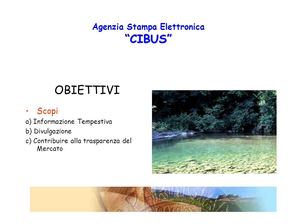 CIBUS Agenzia Stampa Elettronica CIBUS OBIETTIVI Scopi a) Informazione Tempestiva b) Divulgazione c) Contribuire alla trasparenza del Mercato