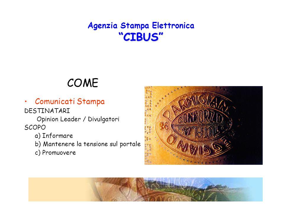 CIBUS Agenzia Stampa Elettronica CIBUS COME Comunicati Stampa DESTINATARI Opinion Leader / Divulgatori SCOPO a) Informare b) Mantenere la tensione sul portale c) Promuovere