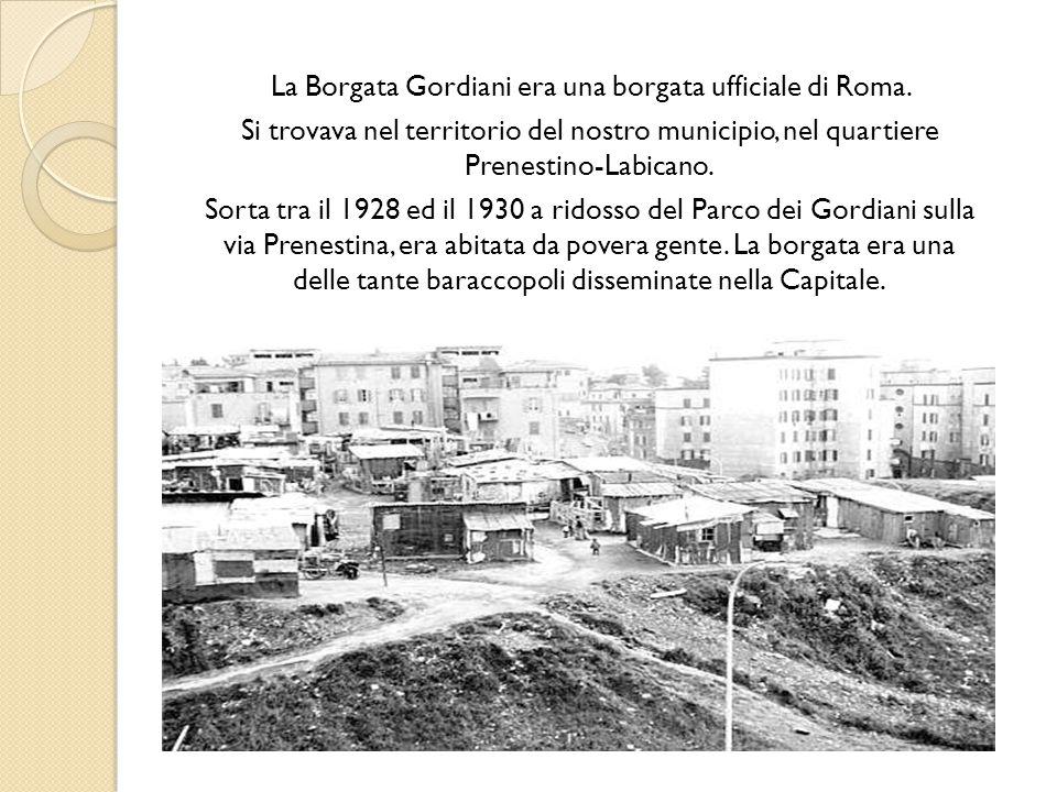La Borgata Gordiani era una borgata ufficiale di Roma. Si trovava nel territorio del nostro municipio, nel quartiere Prenestino-Labicano. Sorta tra il