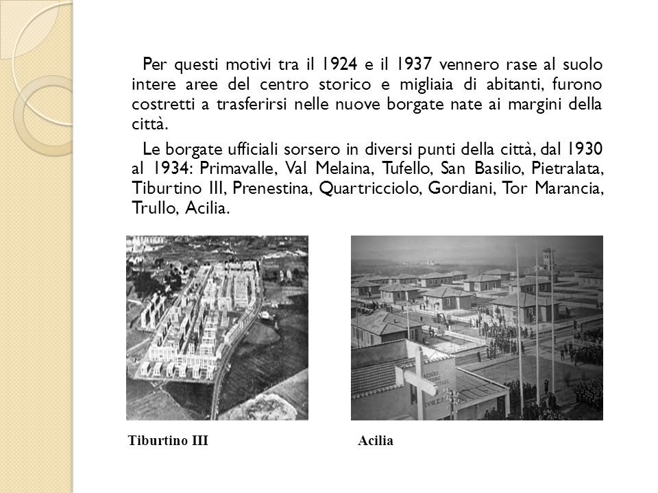 Per questi motivi tra il 1924 e il 1937 vennero rase al suolo intere aree del centro storico e migliaia di abitanti, furono costretti a trasferirsi ne