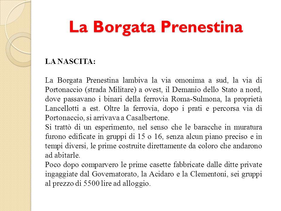 La Borgata Prenestina LA NASCITA: La Borgata Prenestina lambiva la via omonima a sud, la via di Portonaccio (strada Militare) a ovest, il Demanio dell