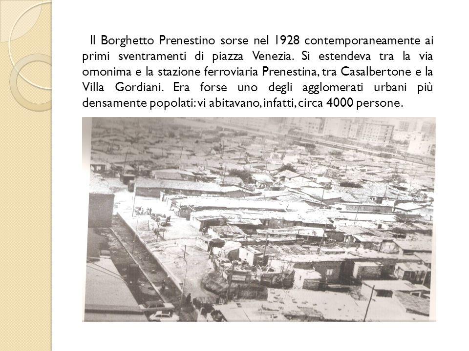Il Borghetto Prenestino sorse nel 1928 contemporaneamente ai primi sventramenti di piazza Venezia. Si estendeva tra la via omonima e la stazione ferro