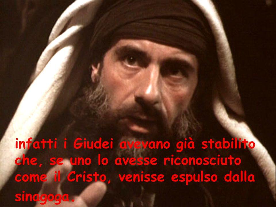 infatti i Giudei avevano già stabilito che, se uno lo avesse riconosciuto come il Cristo, venisse espulso dalla sinagoga.