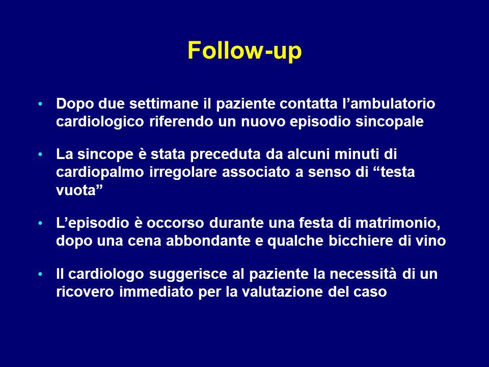 Follow-up Dopo due settimane il paziente contatta l'ambulatorio cardiologico riferendo un nuovo episodio sincopale La sincope è stata preceduta da alc