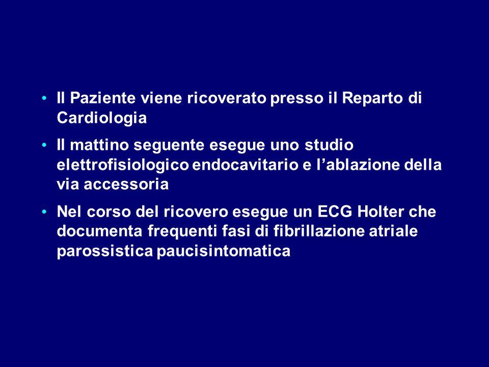 Il Paziente viene ricoverato presso il Reparto di Cardiologia Il mattino seguente esegue uno studio elettrofisiologico endocavitario e l'ablazione del