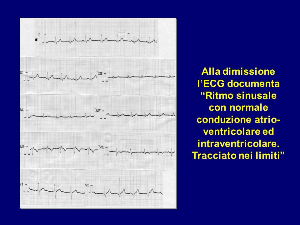 """Alla dimissione l'ECG documenta """"Ritmo sinusale con normale conduzione atrio- ventricolare ed intraventricolare. Tracciato nei limiti"""""""