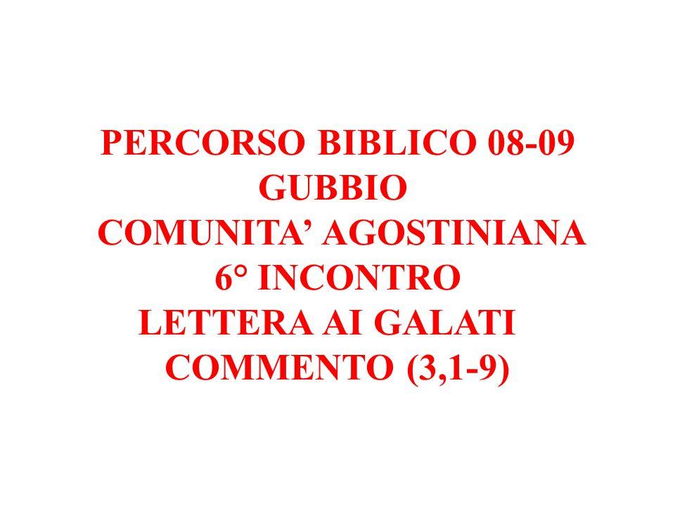 PERCORSO BIBLICO 08-09 GUBBIO COMUNITA' AGOSTINIANA 6° INCONTRO LETTERA AI GALATI COMMENTO (3,1-9)