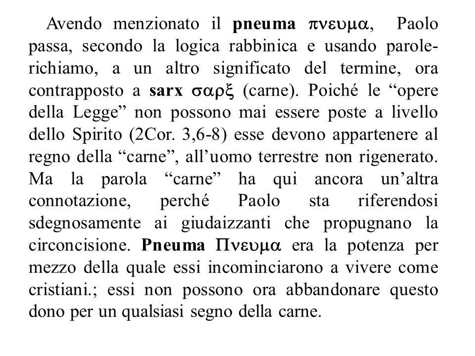 Avendo menzionato il pneuma , Paolo passa, secondo la logica rabbinica e usando parole- richiamo, a un altro significato del termine, ora contrapposto a sarx  (carne).