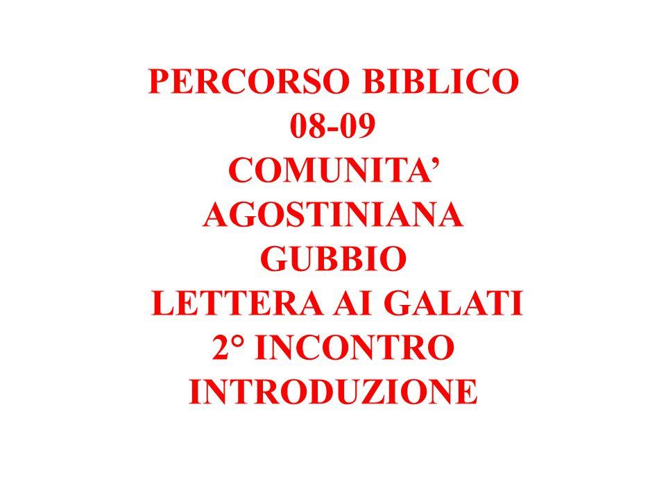 PERCORSO BIBLICO 08-09 COMUNITA' AGOSTINIANA GUBBIO LETTERA AI GALATI 2° INCONTRO INTRODUZIONE