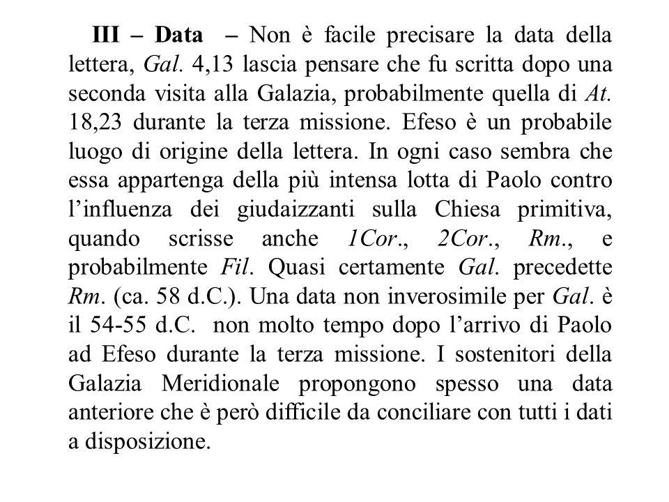 III – Data – Non è facile precisare la data della lettera, Gal. 4,13 lascia pensare che fu scritta dopo una seconda visita alla Galazia, probabilmente