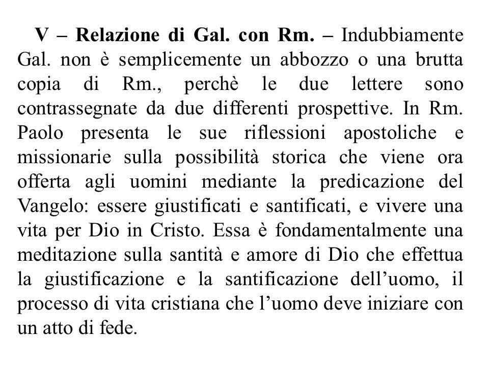 V – Relazione di Gal. con Rm. – Indubbiamente Gal. non è semplicemente un abbozzo o una brutta copia di Rm., perchè le due lettere sono contrassegnate