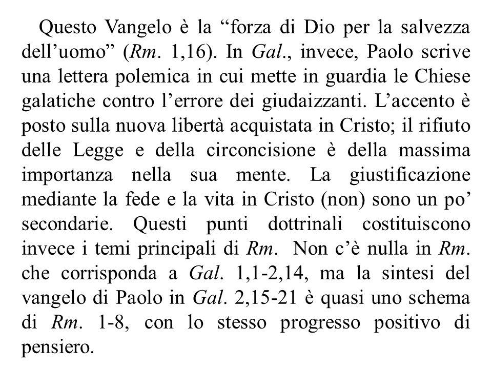 """Questo Vangelo è la """"forza di Dio per la salvezza dell'uomo"""" (Rm. 1,16). In Gal., invece, Paolo scrive una lettera polemica in cui mette in guardia le"""