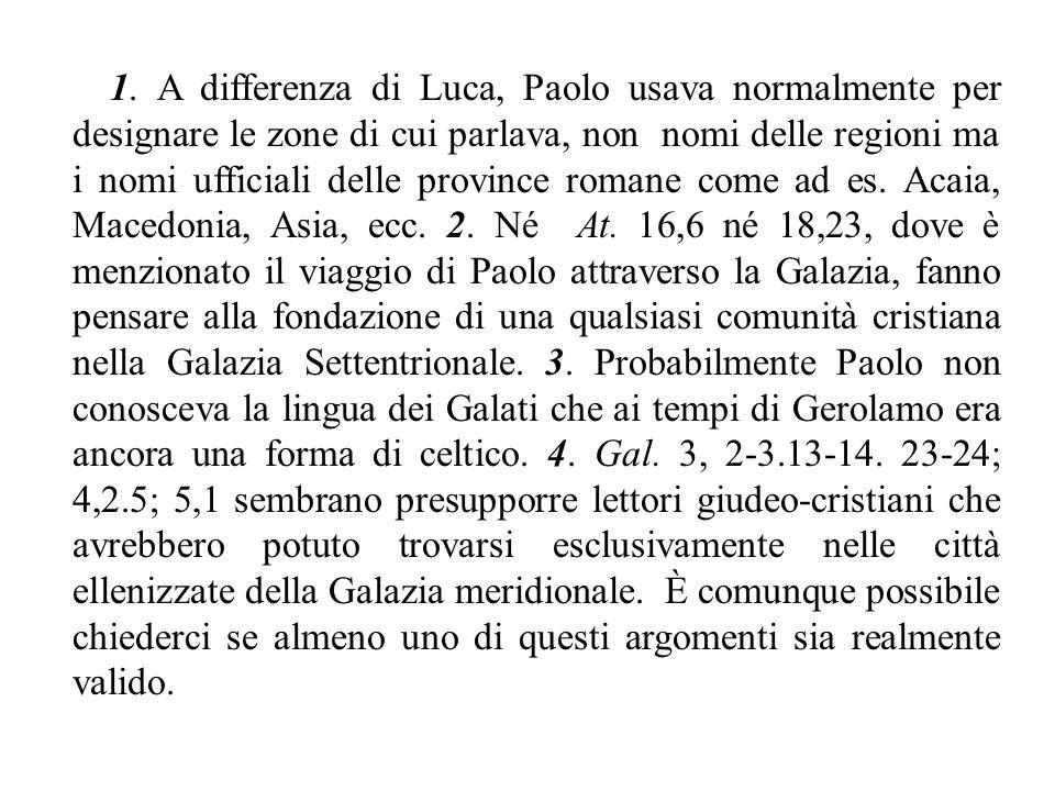 1. A differenza di Luca, Paolo usava normalmente per designare le zone di cui parlava, non nomi delle regioni ma i nomi ufficiali delle province roman