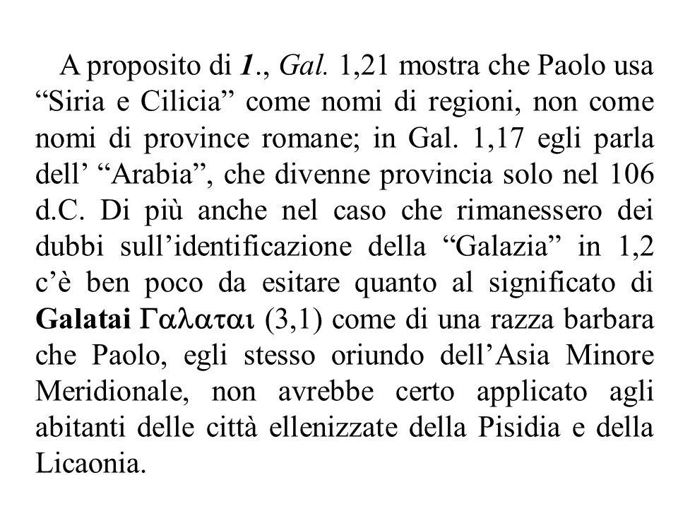 """A proposito di 1., Gal. 1,21 mostra che Paolo usa """"Siria e Cilicia"""" come nomi di regioni, non come nomi di province romane; in Gal. 1,17 egli parla de"""