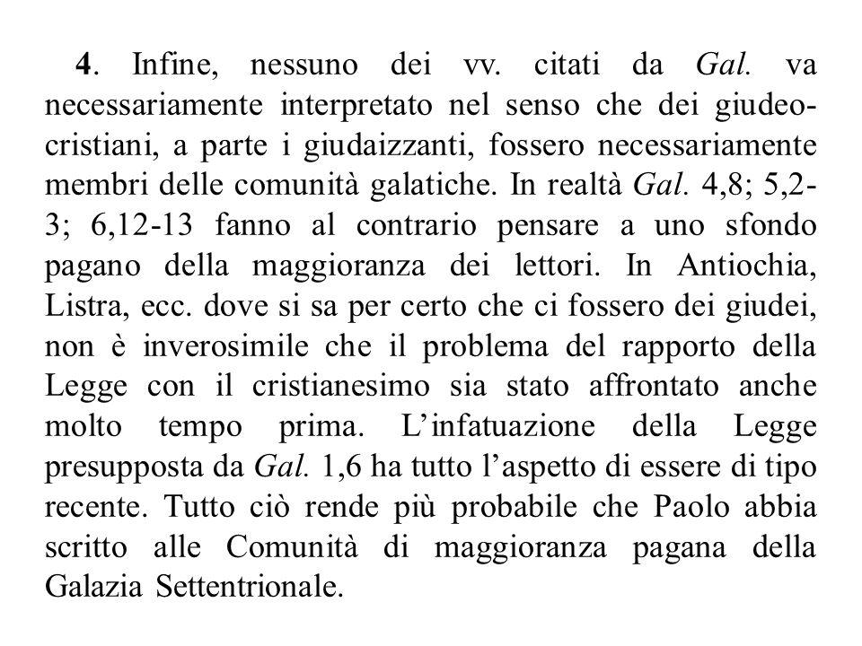 4. Infine, nessuno dei vv. citati da Gal. va necessariamente interpretato nel senso che dei giudeo- cristiani, a parte i giudaizzanti, fossero necessa