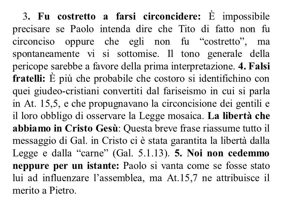 """3. Fu costretto a farsi circoncidere: È impossibile precisare se Paolo intenda dire che Tito di fatto non fu circonciso oppure che egli non fu """"costre"""