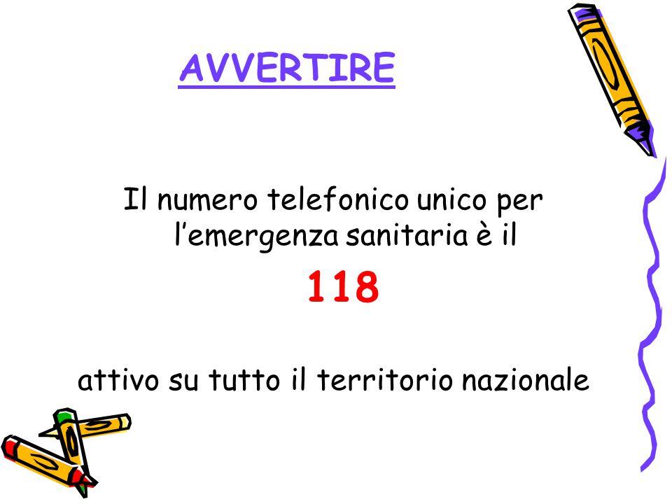 AVVERTIRE Il numero telefonico unico per l'emergenza sanitaria è il 118 attivo su tutto il territorio nazionale