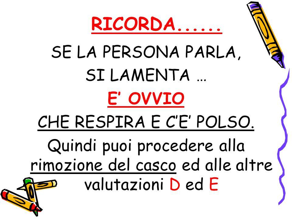RICORDA......SE LA PERSONA PARLA, SI LAMENTA … E' OVVIO CHE RESPIRA E C'E' POLSO.