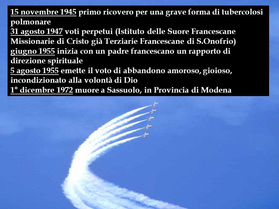 15 novembre 1945 primo ricovero per una grave forma di tubercolosi polmonare 31 agosto 1947 voti perpetui (Istituto delle Suore Francescane Missionari