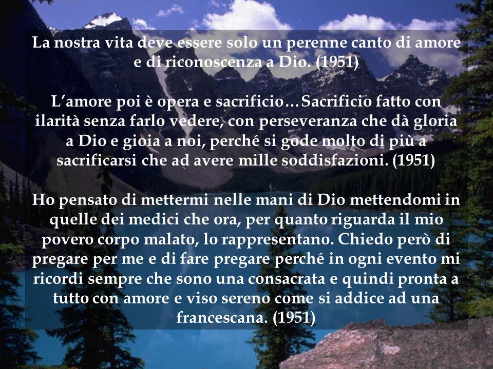 La nostra vita deve essere solo un perenne canto di amore e di riconoscenza a Dio. (1951) L'amore poi è opera e sacrificio…Sacrificio fatto con ilarit