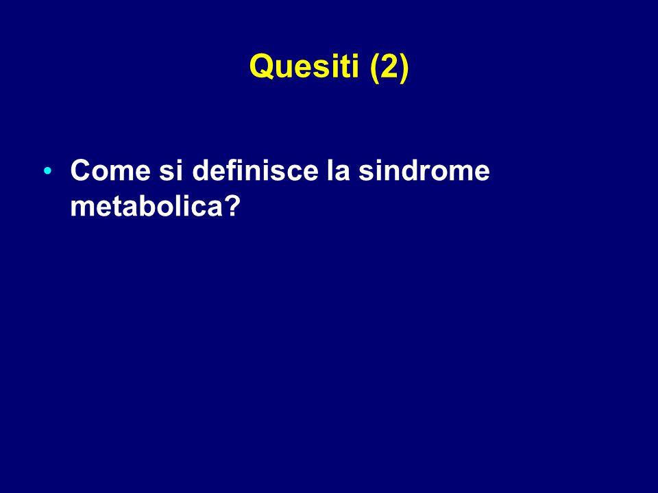 Quesiti (2) Come si definisce la sindrome metabolica?