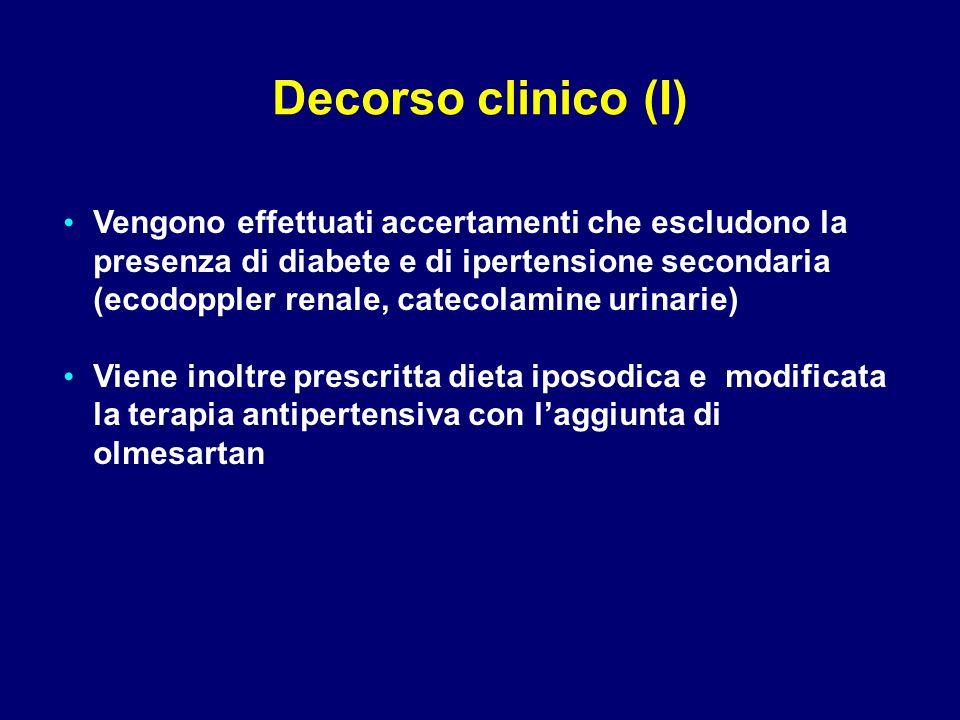 Vengono effettuati accertamenti che escludono la presenza di diabete e di ipertensione secondaria (ecodoppler renale, catecolamine urinarie) Viene inoltre prescritta dieta iposodica e modificata la terapia antipertensiva con l'aggiunta di olmesartan Decorso clinico (I)