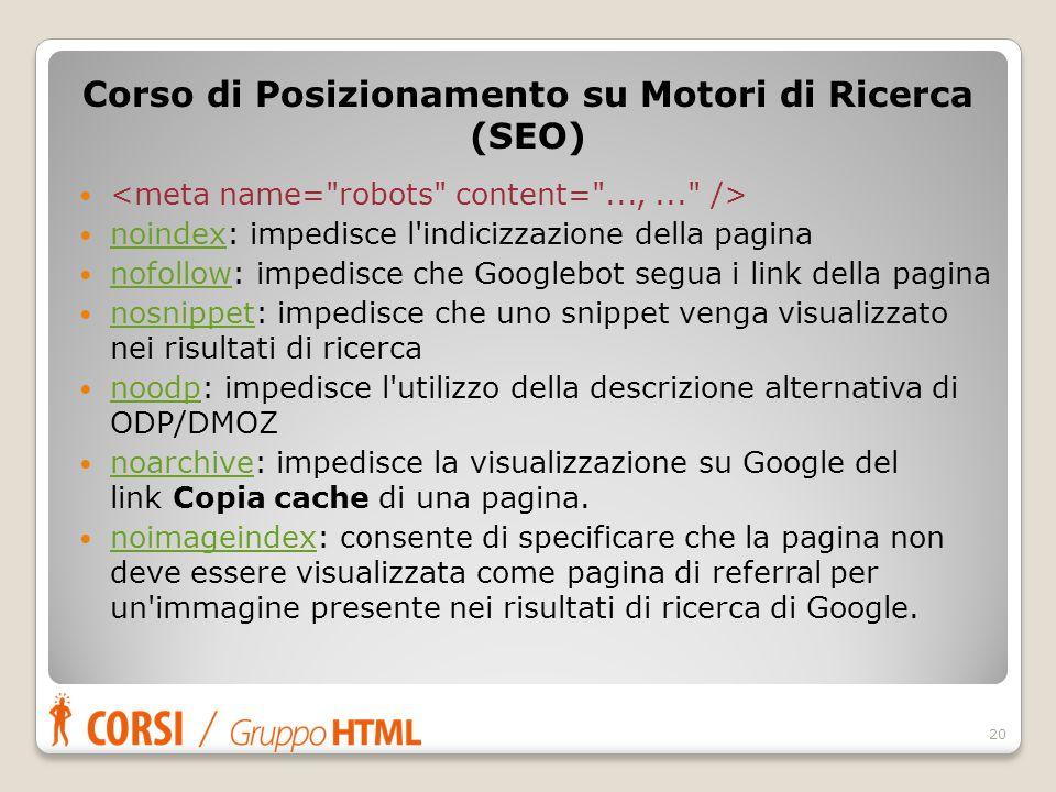 noindex: impedisce l'indicizzazione della pagina noindex nofollow: impedisce che Googlebot segua i link della pagina nofollow nosnippet: impedisce che