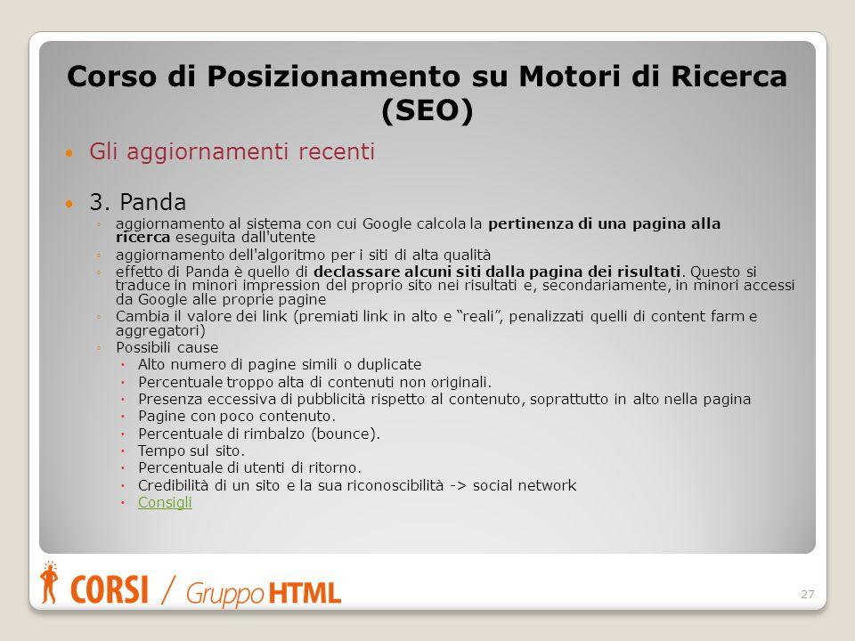 Gli aggiornamenti recenti 3. Panda ◦aggiornamento al sistema con cui Google calcola la pertinenza di una pagina alla ricerca eseguita dall'utente ◦agg