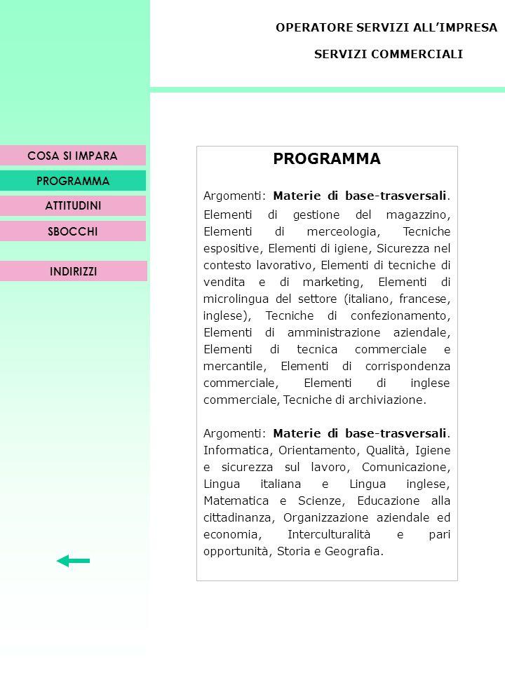 PROGRAMMA Argomenti: Materie di base-trasversali. Elementi di gestione del magazzino, Elementi di merceologia, Tecniche espositive, Elementi di igiene