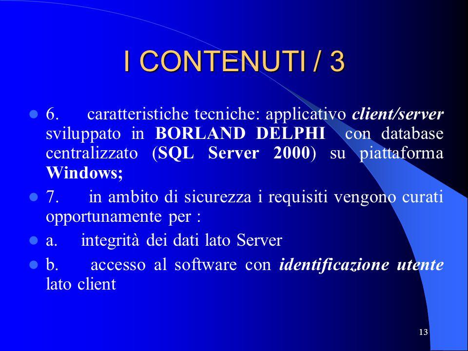 13 I CONTENUTI / 3 6. caratteristiche tecniche: applicativo client/server sviluppato in BORLAND DELPHI con database centralizzato (SQL Server 2000) su