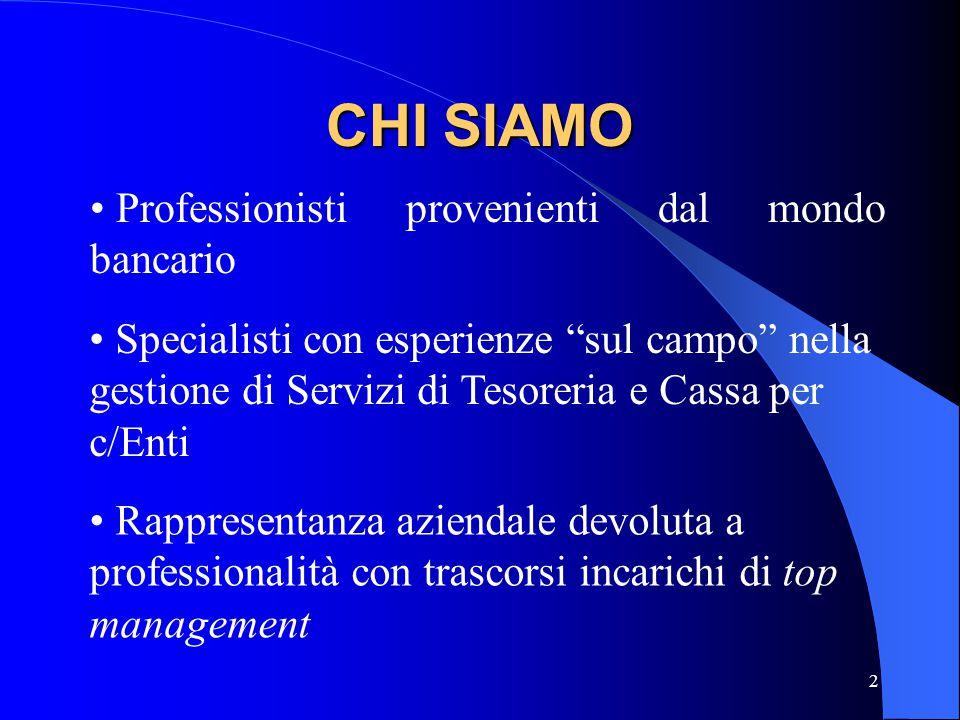 """2 CHI SIAMO Professionisti provenienti dal mondo bancario Specialisti con esperienze """"sul campo"""" nella gestione di Servizi di Tesoreria e Cassa per c/"""