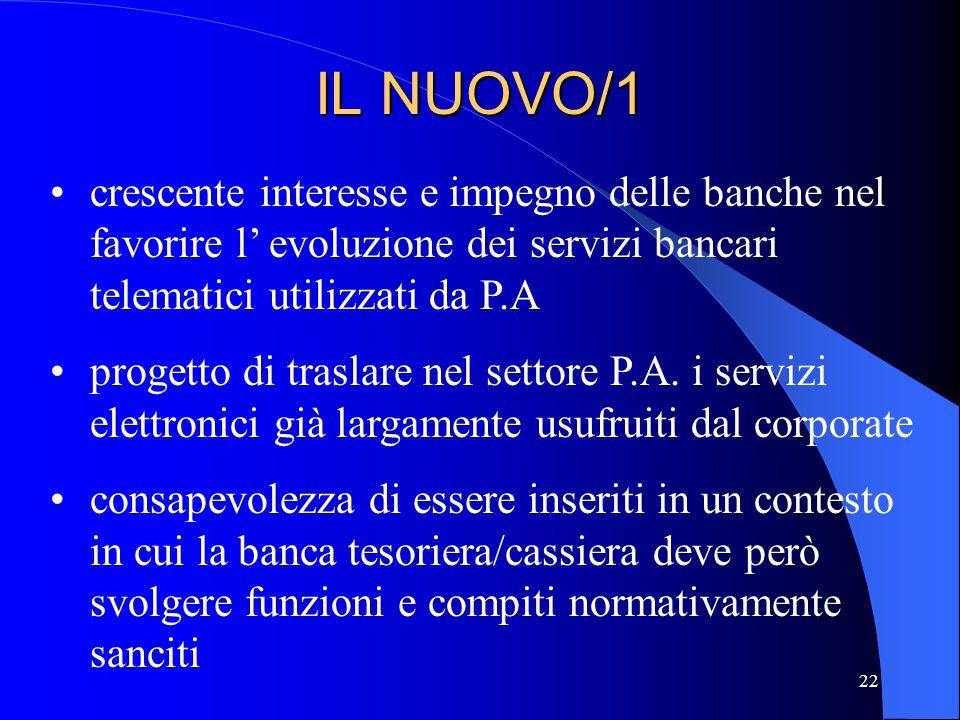22 IL NUOVO/1 crescente interesse e impegno delle banche nel favorire l' evoluzione dei servizi bancari telematici utilizzati da P.A progetto di trasl