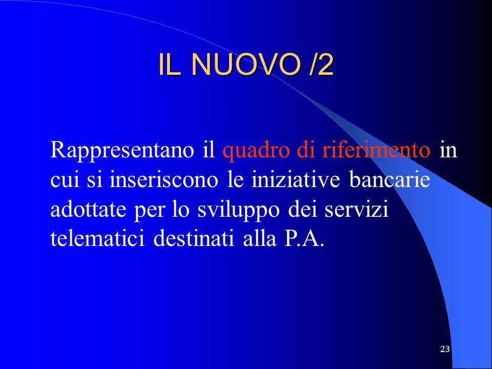 23 IL NUOVO /2 Rappresentano il quadro di riferimento in cui si inseriscono le iniziative bancarie adottate per lo sviluppo dei servizi telematici des