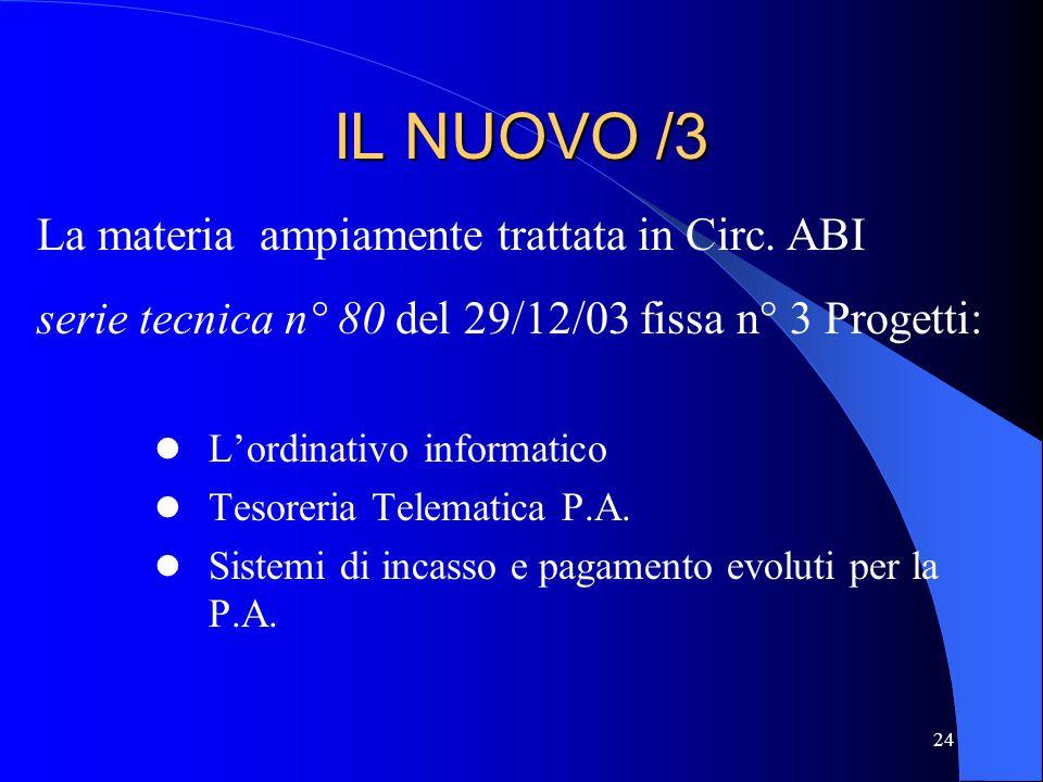 24 IL NUOVO /3 L'ordinativo informatico Tesoreria Telematica P.A. Sistemi di incasso e pagamento evoluti per la P.A. La materia ampiamente trattata in